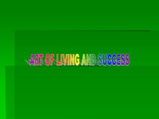 ART OF LIVING AND SUCCESS