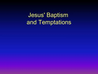 Jesus' Baptism  and Temptations