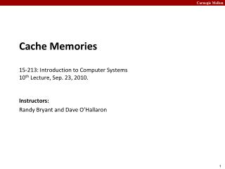 Cache Memories 15- 213:  Introduction to Computer Systems 10 th  Lecture, Sep. 23, 2010.