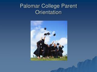 Palomar  College Parent  Orientation
