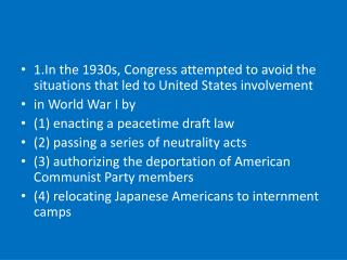 1.In the 1930s, Congress attempted to avoid the situations that led to United States involvement