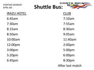 Shuttle Bus: IRAZU HOTEL CLUB 6:45am7:10am 7:30am7:55am 8:15am8:30am
