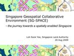 Singapore Geospatial Collaborative Environment SG-SPACE  - the journey towards a spatially enabled Singapore