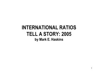 INTERNATIONAL RATIOS  TELL A STORY: 2005 by Mark E. Haskins