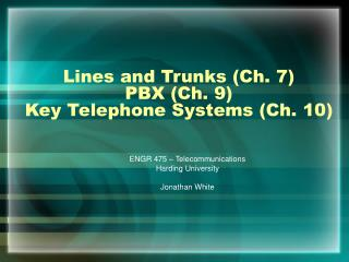 Lines and Trunks (Ch. 7) PBX (Ch. 9) Key Telephone Systems (Ch. 10)