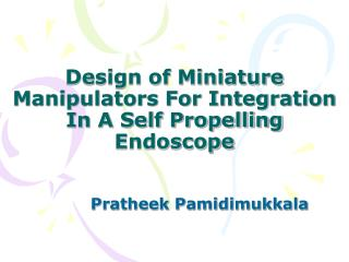 Design of Miniature Manipulators For Integration In A Self Propelling Endoscope