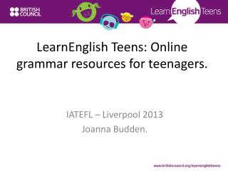 LearnEnglish  Teens: Online grammar resources for teenagers.