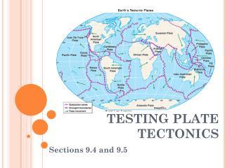 TESTING PLATE TECTONICS