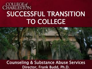 SUCCESSFUL TRANSITION TO COLLEGE Counseling & Substance Abuse Services Director, Frank Budd, Ph.D.