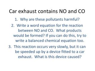 Car exhaust contains NO and CO