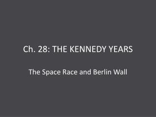 Ch. 28: THE KENNEDY YEARS