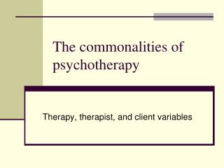 The commonalities of psychotherapy