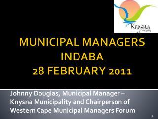 MUNICIPAL MANAGERS INDABA 28 FEBRUARY 2011