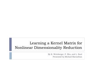 Learning a Kernel Matrix for Nonlinear Dimensionality Reduction