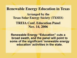 Renewable Energy Education in Texas Arranged by the  Texas Solar Energy Society (TXSES) TREIA Conf. Education Panel Nov.