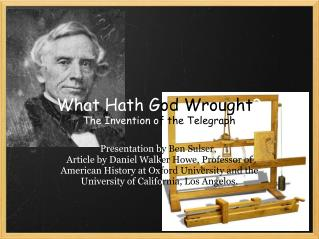 What Hath G od Wrought ? The Invention o f the Telegraph