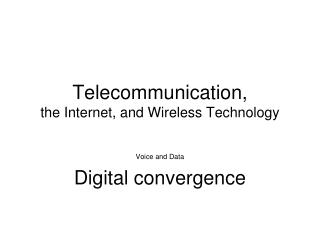 Telecommunication, the Internet, and  W ireless Technology