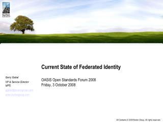Current State of Federated Identity OASIS Open Standards Forum 2008 Friday, 3 October 2008