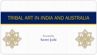 TRIBAL ART IN INDIA AND AUSTRALIA