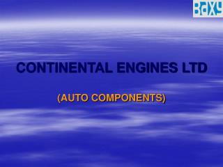 CONTINENTAL ENGINES LTD (AUTO COMPONENTS)
