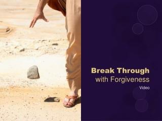 Break Through with Forgiveness