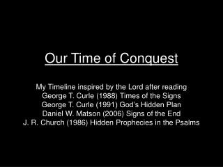 Our Time of Conquest My Timeline inspired by the Lord after reading George T. Curle (1988) Times of the Signs George T.