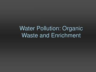 Water Pollution: Organic Waste and Enrichment