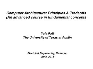 Computer Architecture: Principles & Tradeoffs (An advanced course in fundamental concepts