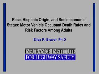 Race, Hispanic Origin, and Socioeconomic Status: Motor Vehicle Occupant Death Rates and Risk Factors Among Adults
