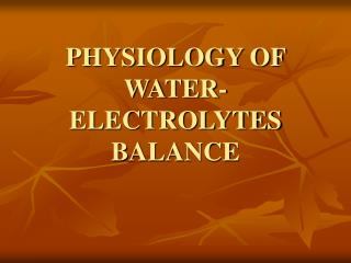 PHYSIOLOGY OF WATER-ELECTROLYTES BALANCE
