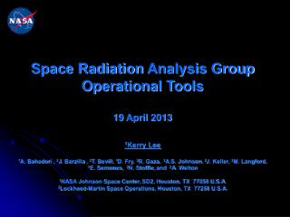 Space Radiation  Analysis Group Operational Tools 19  April  2013 1 Kerry Lee