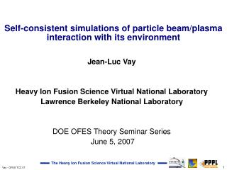 Jean-Luc Vay Heavy Ion Fusion Science Virtual National Laboratory