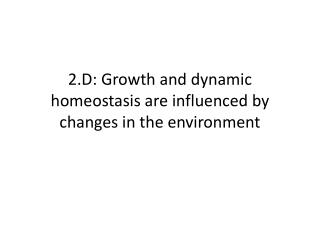 2.D: Growth and dynamic homeostasis are influenced by changes in the environment