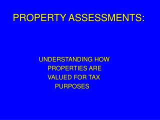 PROPERTY ASSESSMENTS:
