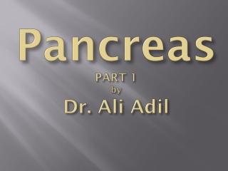 Pancreas PART 1 by Dr. Ali Adil