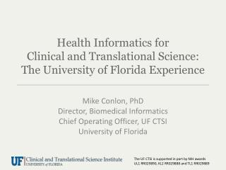 Mike Conlon, PhD Director, Biomedical Informatics Chief Operating Officer, UF CTSI