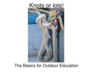 Knots or lots!