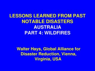 LESSONS LEARNED FROM PAST NOTABLE DISASTERS AUSTRALIA PART 4: WILDFIRES