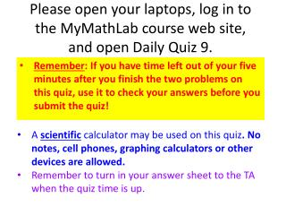 Please open your laptops, log in to the MyMathLab course web site, and open Daily Quiz  9 .