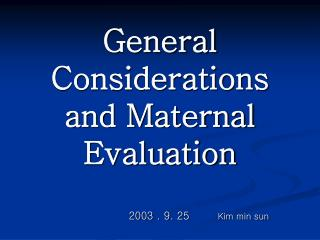 General Considerations and Maternal Evaluation