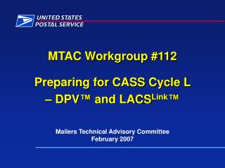 MTAC Workgroup #112 Preparing for CASS Cycle L  – DPV ™  and LACS Link ™