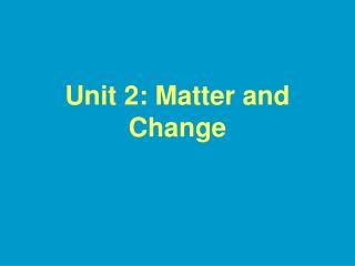 Unit 2: Matter and Change