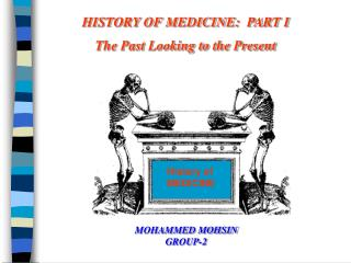 HISTORY OF MEDICINE:  PART I The Past Looking to the Present