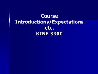 Course Introductions/Expectations etc. KINE 3300
