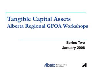 Tangible Capital Assets Alberta Regional GFOA Workshops