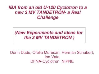 IBA from an old U-120 Cyclotron to a new 3 MV TANDETRON- a Real Challenge