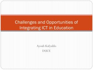 Challenges and Opportunities of Integrating ICT in Education