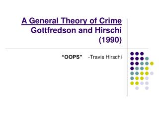 A General Theory of Crime Gottfredson and Hirschi (1990)