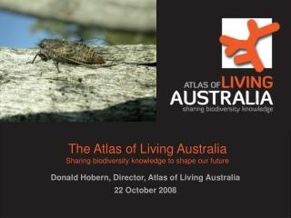 The Atlas of Living Australia Sharing biodiversity knowledge to shape our future