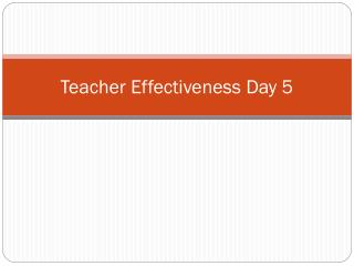 Teacher Effectiveness Day 5